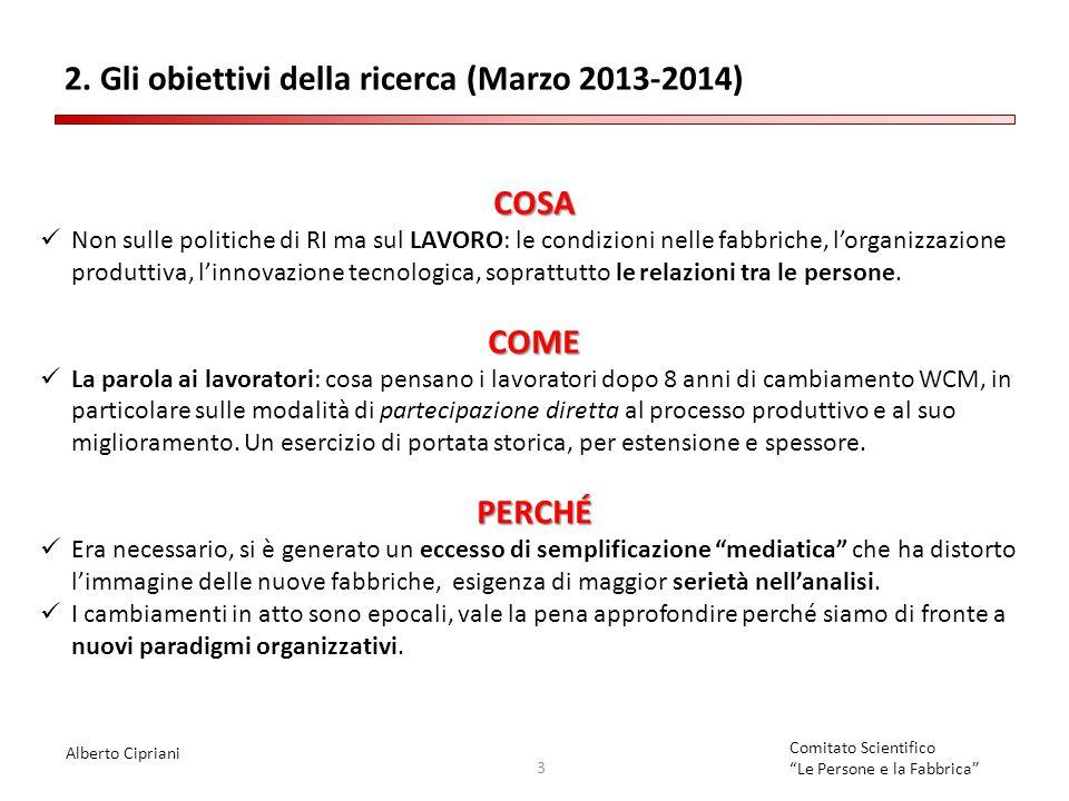 """Alberto Cipriani 3 Comitato Scientifico """"Le Persone e la Fabbrica"""" 2. Gli obiettivi della ricerca (Marzo 2013-2014) COSA Non sulle politiche di RI ma"""
