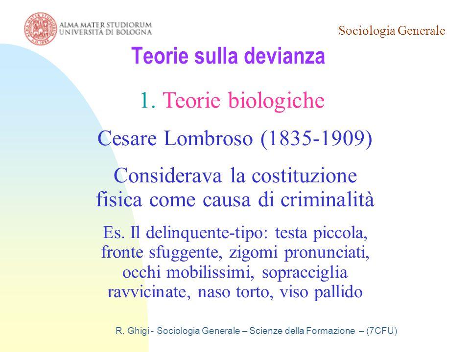 Sociologia Generale R. Ghigi - Sociologia Generale – Scienze della Formazione – (7CFU) Teorie sulla devianza 1.Teorie biologiche Cesare Lombroso (1835