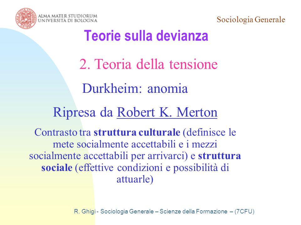 Sociologia Generale R. Ghigi - Sociologia Generale – Scienze della Formazione – (7CFU) Teorie sulla devianza 2. Teoria della tensione Durkheim: anomia