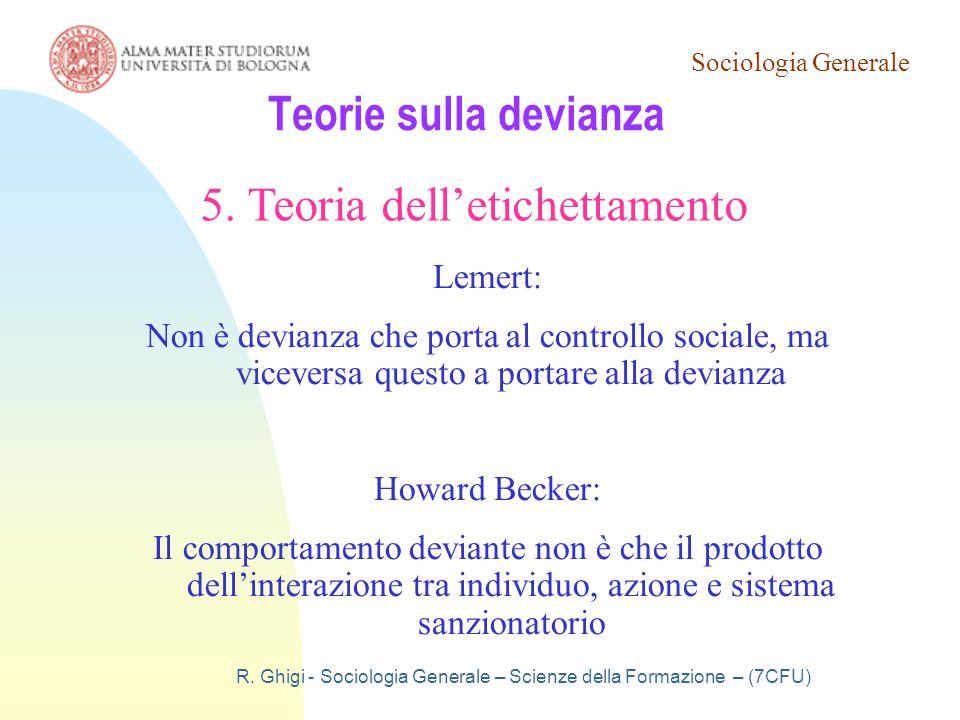 Sociologia Generale R. Ghigi - Sociologia Generale – Scienze della Formazione – (7CFU) Teorie sulla devianza 5. Teoria dell'etichettamento Lemert: Non