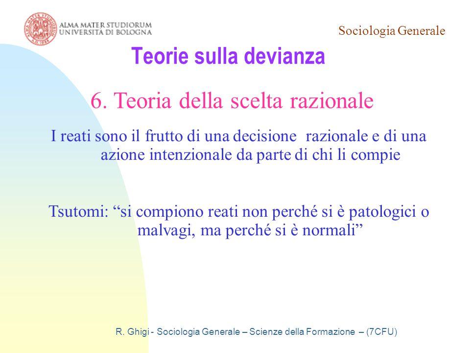 Sociologia Generale R. Ghigi - Sociologia Generale – Scienze della Formazione – (7CFU) Teorie sulla devianza 6. Teoria della scelta razionale I reati