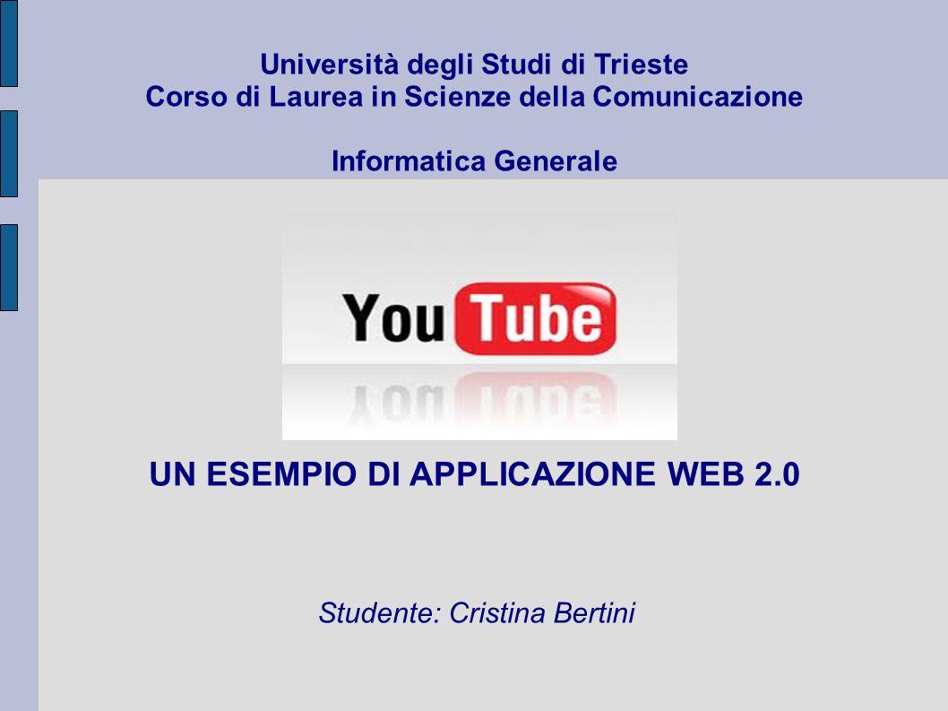 Università degli Studi di Trieste Corso di Laurea in Scienze della Comunicazione Informatica Generale UN ESEMPIO DI APPLICAZIONE WEB 2.0 Studente: Cristina Bertini