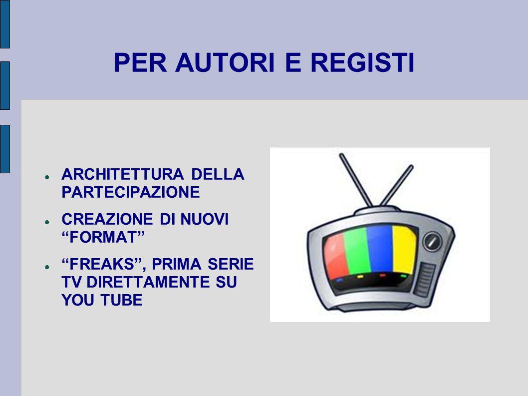 PER AUTORI E REGISTI ARCHITETTURA DELLA PARTECIPAZIONE CREAZIONE DI NUOVI FORMAT FREAKS , PRIMA SERIE TV DIRETTAMENTE SU YOU TUBE