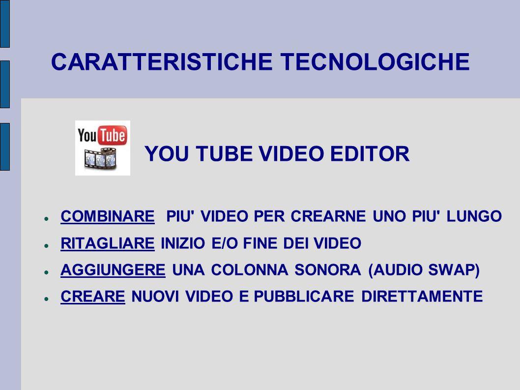 CARATTERISTICHE TECNOLOGICHE YOU TUBE VIDEO EDITOR COMBINARE PIU VIDEO PER CREARNE UNO PIU LUNGO RITAGLIARE INIZIO E/O FINE DEI VIDEO AGGIUNGERE UNA COLONNA SONORA (AUDIO SWAP) CREARE NUOVI VIDEO E PUBBLICARE DIRETTAMENTE