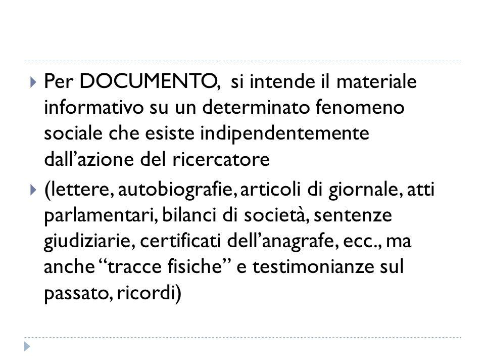  Per DOCUMENTO, si intende il materiale informativo su un determinato fenomeno sociale che esiste indipendentemente dall'azione del ricercatore  (le