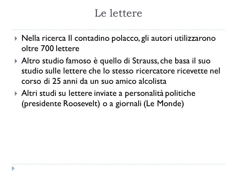 Le lettere  Nella ricerca Il contadino polacco, gli autori utilizzarono oltre 700 lettere  Altro studio famoso è quello di Strauss, che basa il suo