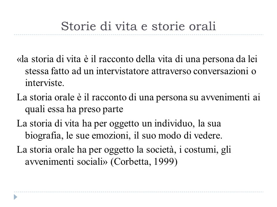 Storie di vita e storie orali «la storia di vita è il racconto della vita di una persona da lei stessa fatto ad un intervistatore attraverso conversaz
