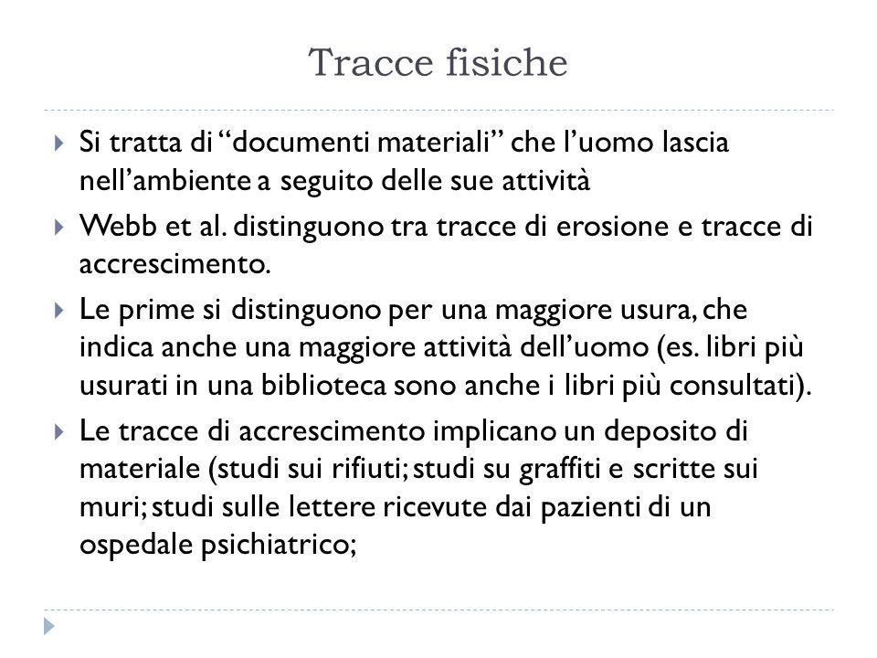 """Tracce fisiche  Si tratta di """"documenti materiali"""" che l'uomo lascia nell'ambiente a seguito delle sue attività  Webb et al. distinguono tra tracce"""