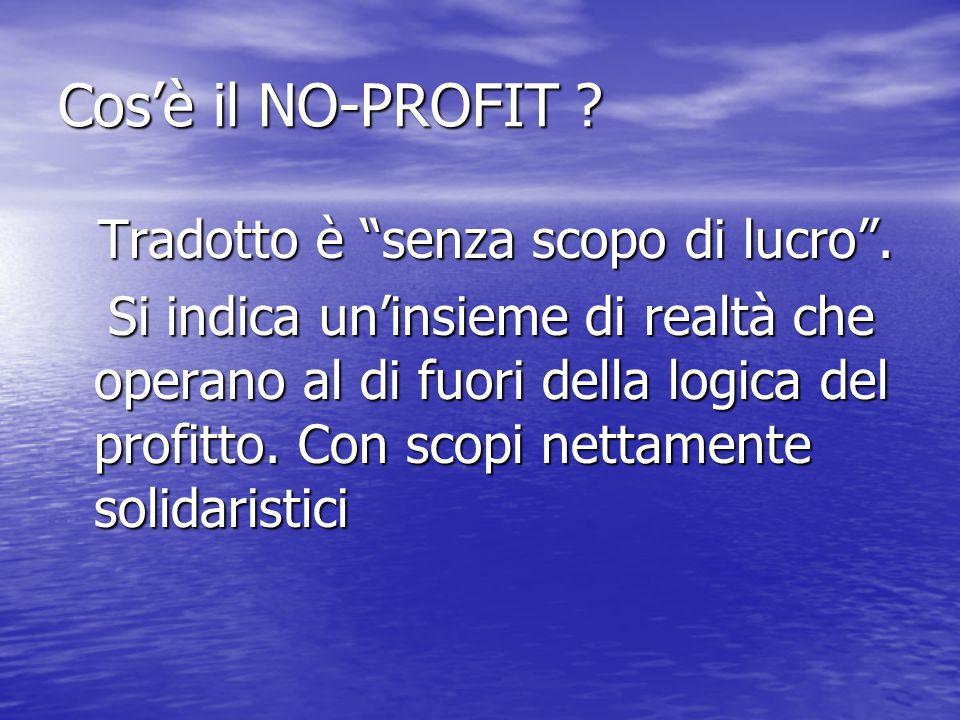 """Cos'è il NO-PROFIT ? Tradotto è """"senza scopo di lucro"""". Tradotto è """"senza scopo di lucro"""". Si indica un'insieme di realtà che operano al di fuori dell"""