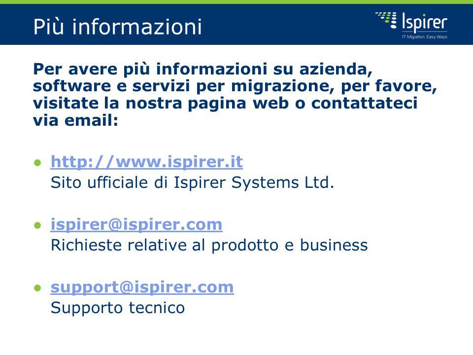 Più informazioni Per avere più informazioni su azienda, software e servizi per migrazione, per favore, visitate la nostra pagina web o contattateci via email: ● http://www.ispirer.it http://www.ispirer.it Sito ufficiale di Ispirer Systems Ltd.