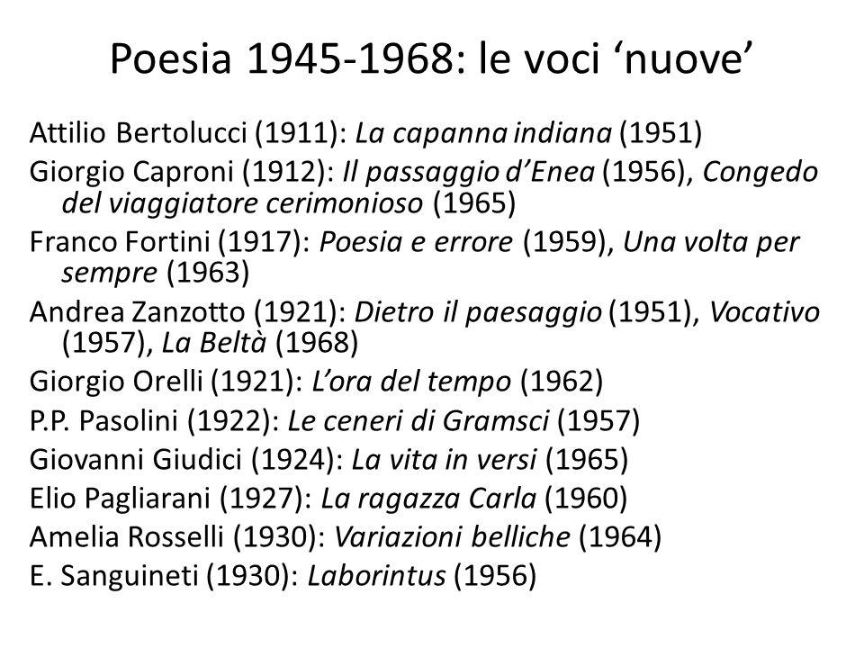 Poesia 1945-1968: le voci 'nuove' Attilio Bertolucci (1911): La capanna indiana (1951) Giorgio Caproni (1912): Il passaggio d'Enea (1956), Congedo del