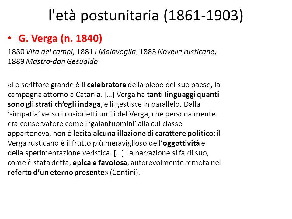 l'età postunitaria (1861-1903) G. Verga (n. 1840) 1880 Vita dei campi, 1881 I Malavoglia, 1883 Novelle rusticane, 1889 Mastro-don Gesualdo «Lo scritto