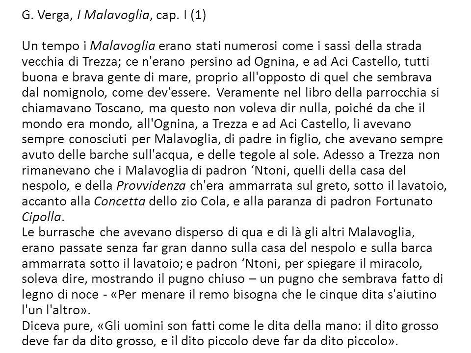 G. Verga, I Malavoglia, cap. I (1) Un tempo i Malavoglia erano stati numerosi come i sassi della strada vecchia di Trezza; ce n'erano persino ad Ognin