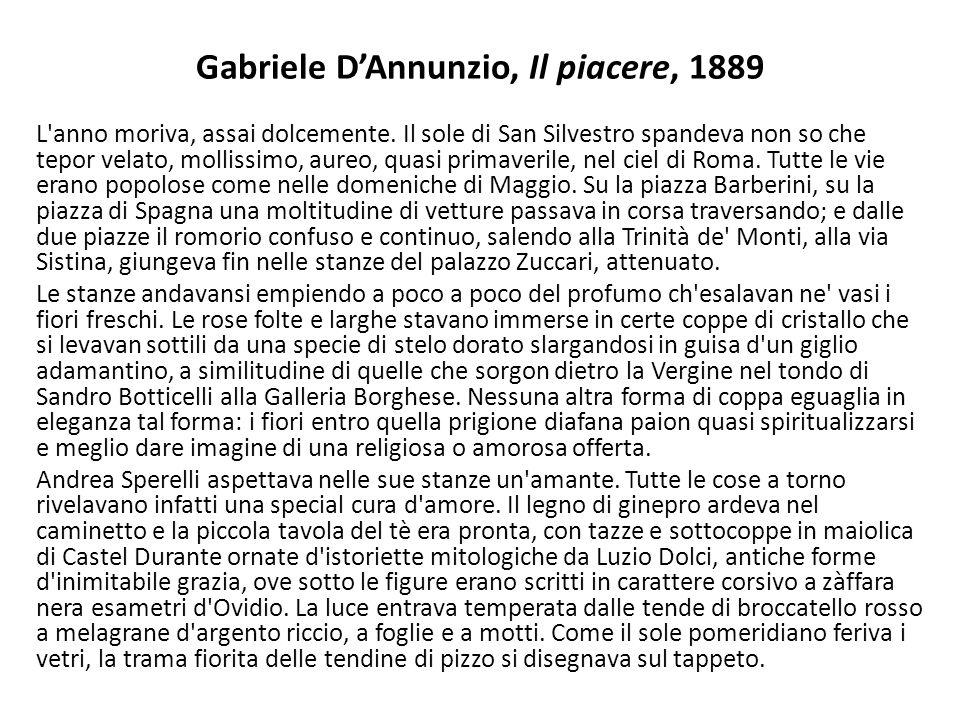 Gabriele D'Annunzio, Il piacere, 1889 L'anno moriva, assai dolcemente. Il sole di San Silvestro spandeva non so che tepor velato, mollissimo, aureo, q