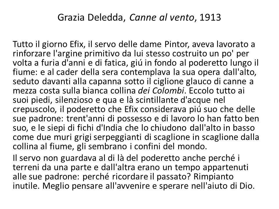 Grazia Deledda, Canne al vento, 1913 Tutto il giorno Efix, il servo delle dame Pintor, aveva lavorato a rinforzare l'argine primitivo da lui stesso co