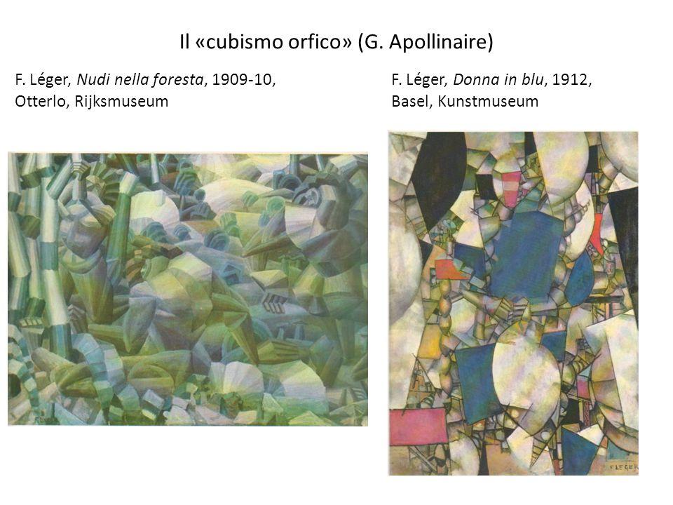 Il «cubismo orfico» (G. Apollinaire) F. Léger, Nudi nella foresta, 1909-10, Otterlo, Rijksmuseum F. Léger, Donna in blu, 1912, Basel, Kunstmuseum