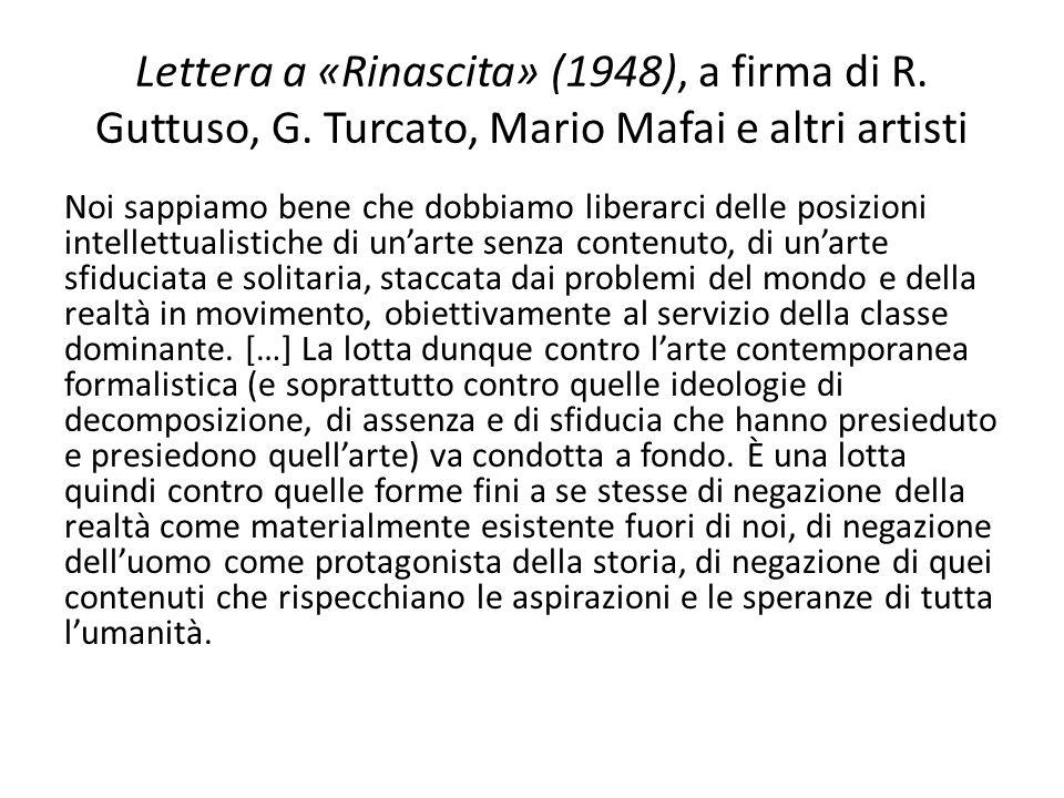Lettera a «Rinascita» (1948), a firma di R. Guttuso, G. Turcato, Mario Mafai e altri artisti Noi sappiamo bene che dobbiamo liberarci delle posizioni