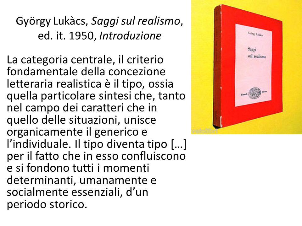 György Lukàcs, Saggi sul realismo, ed. it. 1950, Introduzione La categoria centrale, il criterio fondamentale della concezione letteraria realistica è