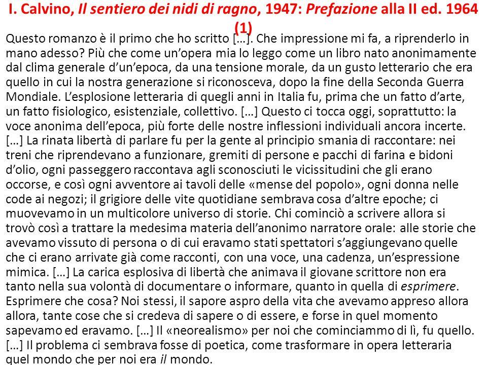 I. Calvino, Il sentiero dei nidi di ragno, 1947: Prefazione alla II ed. 1964 (1) Questo romanzo è il primo che ho scritto […]. Che impressione mi fa,