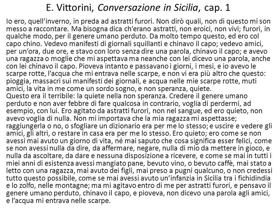 E. Vittorini, Conversazione in Sicilia, cap. 1 Io ero, quell'inverno, in preda ad astratti furori. Non dirò quali, non di questo mi son messo a raccon