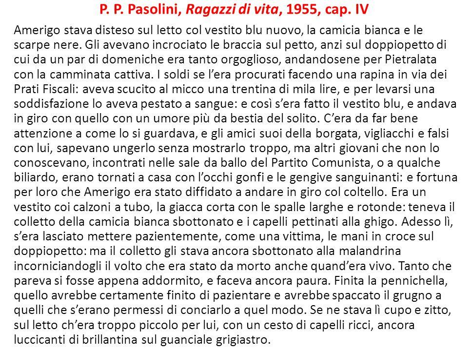 P. P. Pasolini, Ragazzi di vita, 1955, cap. IV Amerigo stava disteso sul letto col vestito blu nuovo, la camicia bianca e le scarpe nere. Gli avevano