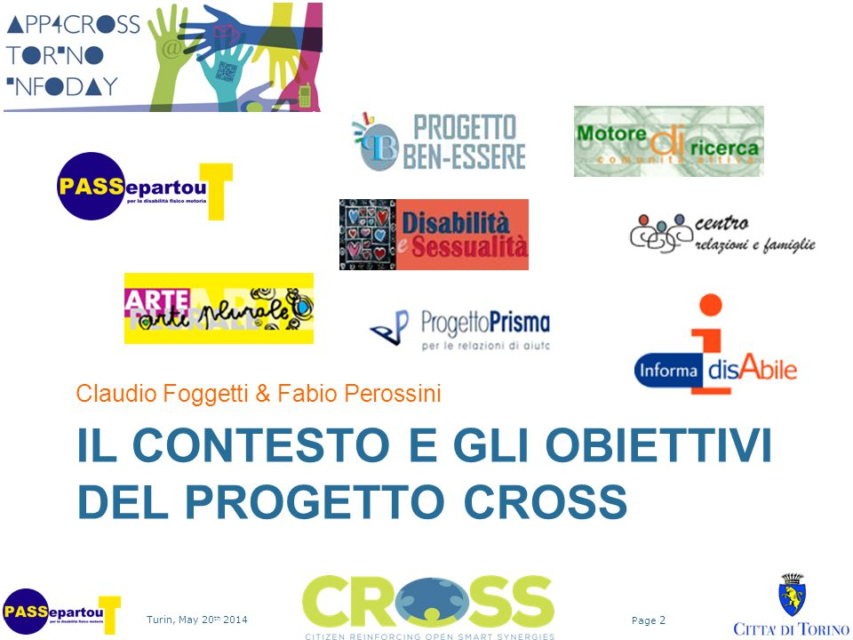Turin, May 20 th 2014 Page 2 IL CONTESTO E GLI OBIETTIVI DEL PROGETTO CROSS Claudio Foggetti & Fabio Perossini