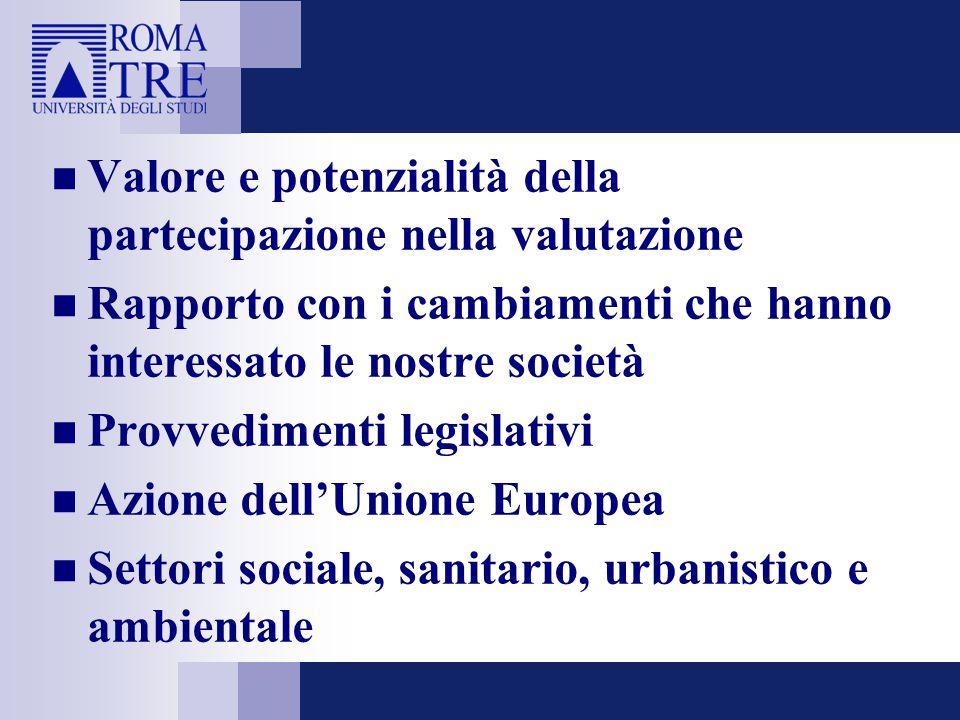 Valore e potenzialità della partecipazione nella valutazione Rapporto con i cambiamenti che hanno interessato le nostre società Provvedimenti legislativi Azione dell'Unione Europea Settori sociale, sanitario, urbanistico e ambientale