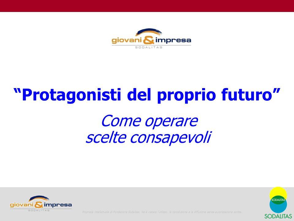 Protagonisti del proprio futuro Come operare scelte consapevoli 1 Proprietà intellettuale di Fondazione Sodalitas.