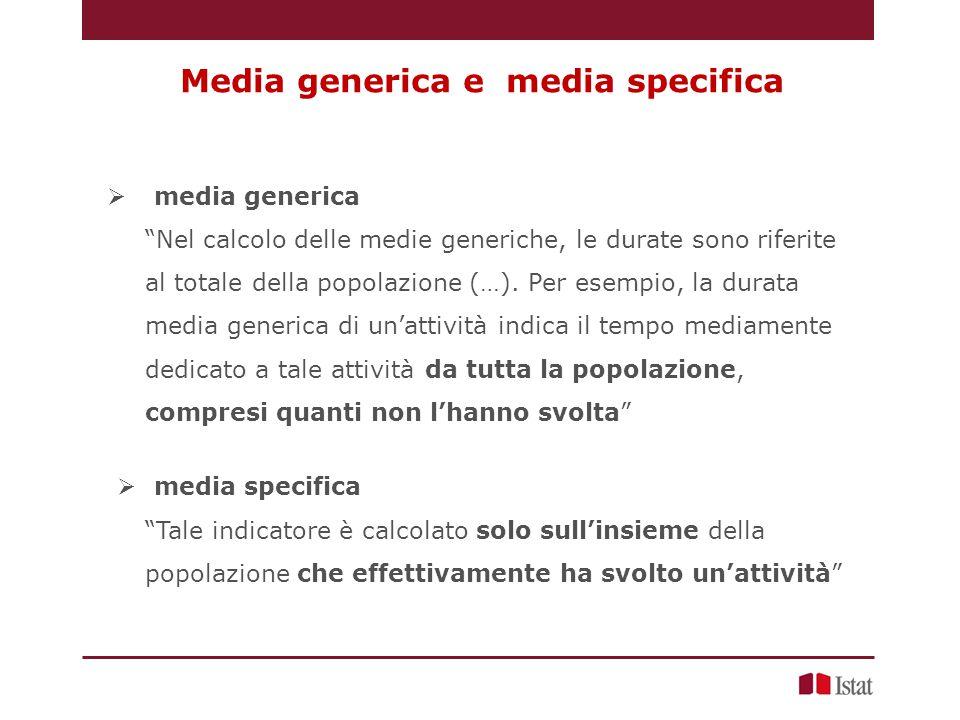 Media generica e media specifica  media generica Nel calcolo delle medie generiche, le durate sono riferite al totale della popolazione (…).