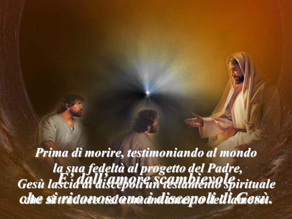 Prima di morire, testimoniando al mondo la sua fedeltà al progetto del Padre, la sua fedeltà al progetto del Padre, Gesù lascia ai discepoli un testam