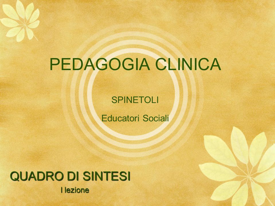 PEDAGOGIA CLINICA SPINETOLI Educatori Sociali QUADRO DI SINTESI I lezione I lezione