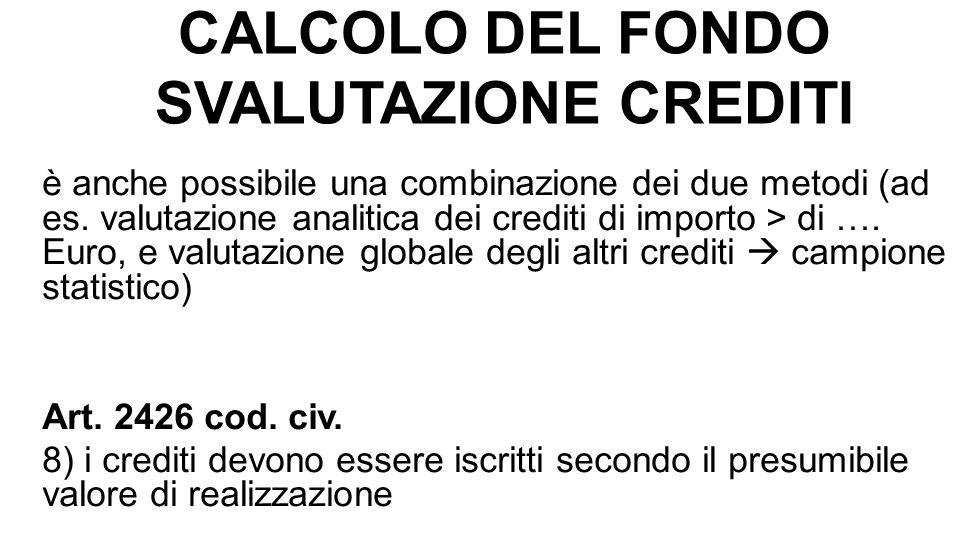 CALCOLO DEL FONDO SVALUTAZIONE CREDITI è anche possibile una combinazione dei due metodi (ad es. valutazione analitica dei crediti di importo > di ….