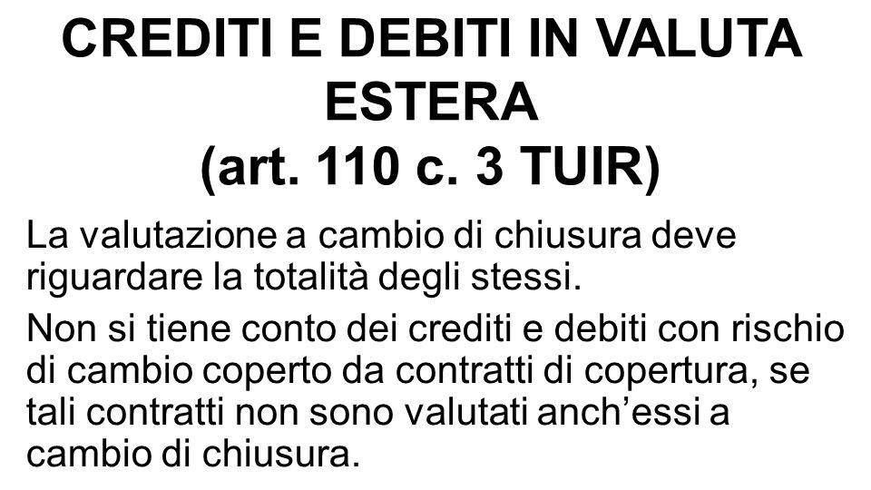 CREDITI E DEBITI IN VALUTA ESTERA (art. 110 c. 3 TUIR) La valutazione a cambio di chiusura deve riguardare la totalità degli stessi. Non si tiene cont