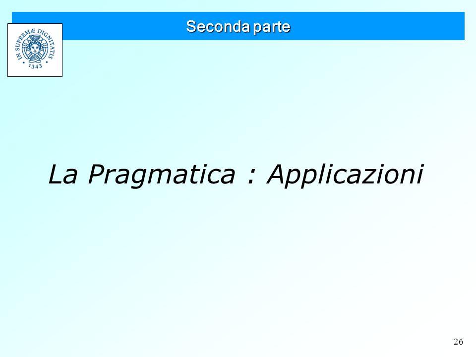 26 Seconda parte La Pragmatica : Applicazioni