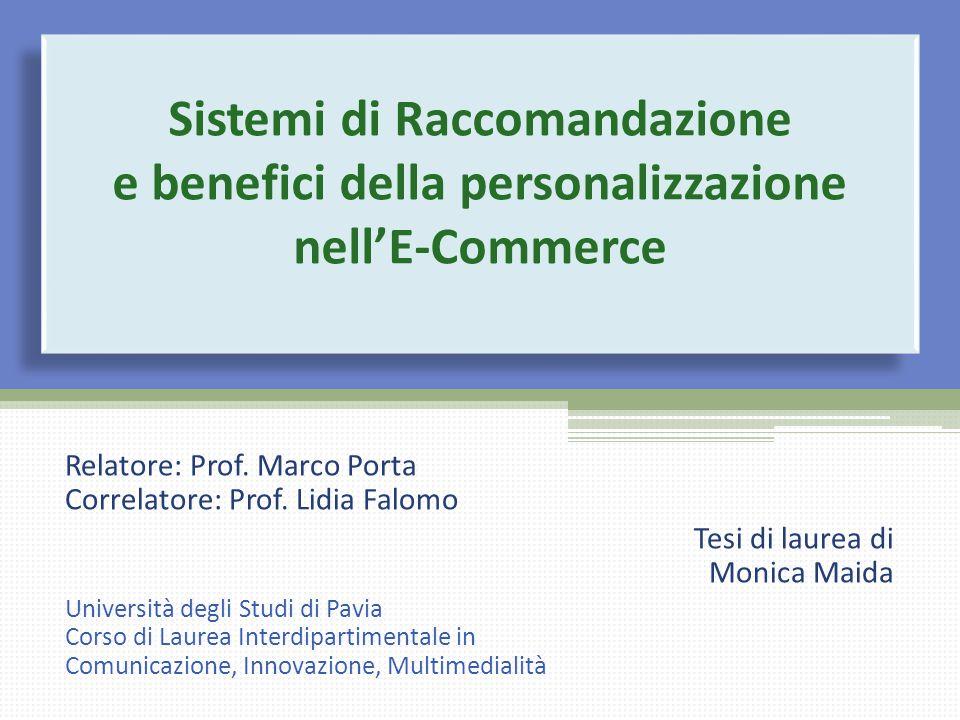 Sistemi di Raccomandazione e benefici della personalizzazione nell'E-Commerce Relatore: Prof. Marco Porta Correlatore: Prof. Lidia Falomo Tesi di laur