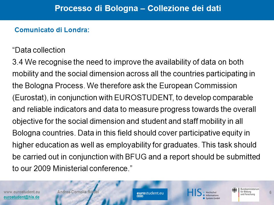 """www.eurostudent.eu Andrea-Cornelia Riedel eurostudent@his.de 6 Processo di Bologna – Collezione dei dati """"Data collection 3.4 We recognise the need to"""