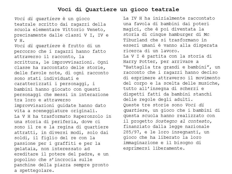 Voci di quartiere è un gioco teatrale scritto dai ragazzi della scuola elementare Vittorio Veneto, precisamente dalle classi V I, IV e V H. Voci di qu