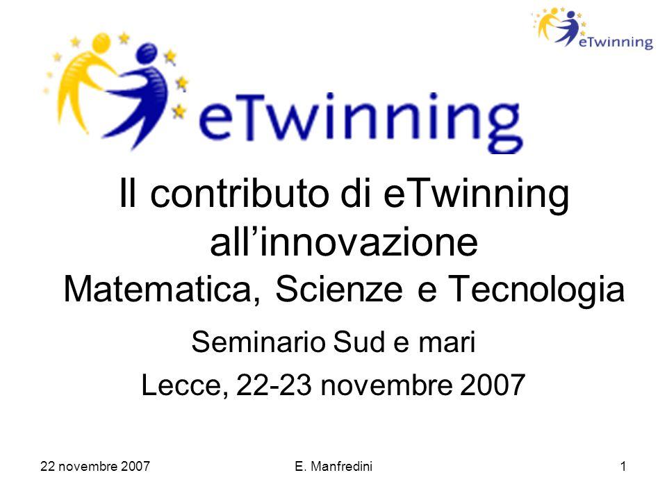 22 novembre 2007E. Manfredini1 Il contributo di eTwinning all'innovazione Matematica, Scienze e Tecnologia Seminario Sud e mari Lecce, 22-23 novembre