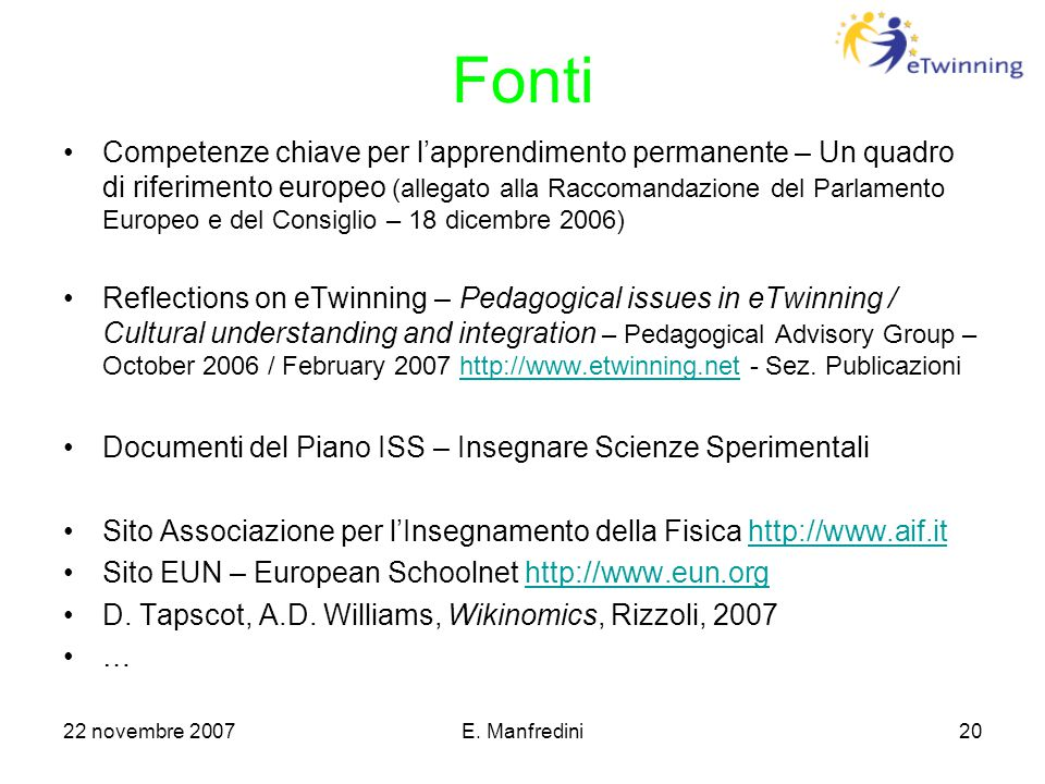 22 novembre 2007E. Manfredini20 Fonti Competenze chiave per l'apprendimento permanente – Un quadro di riferimento europeo (allegato alla Raccomandazio
