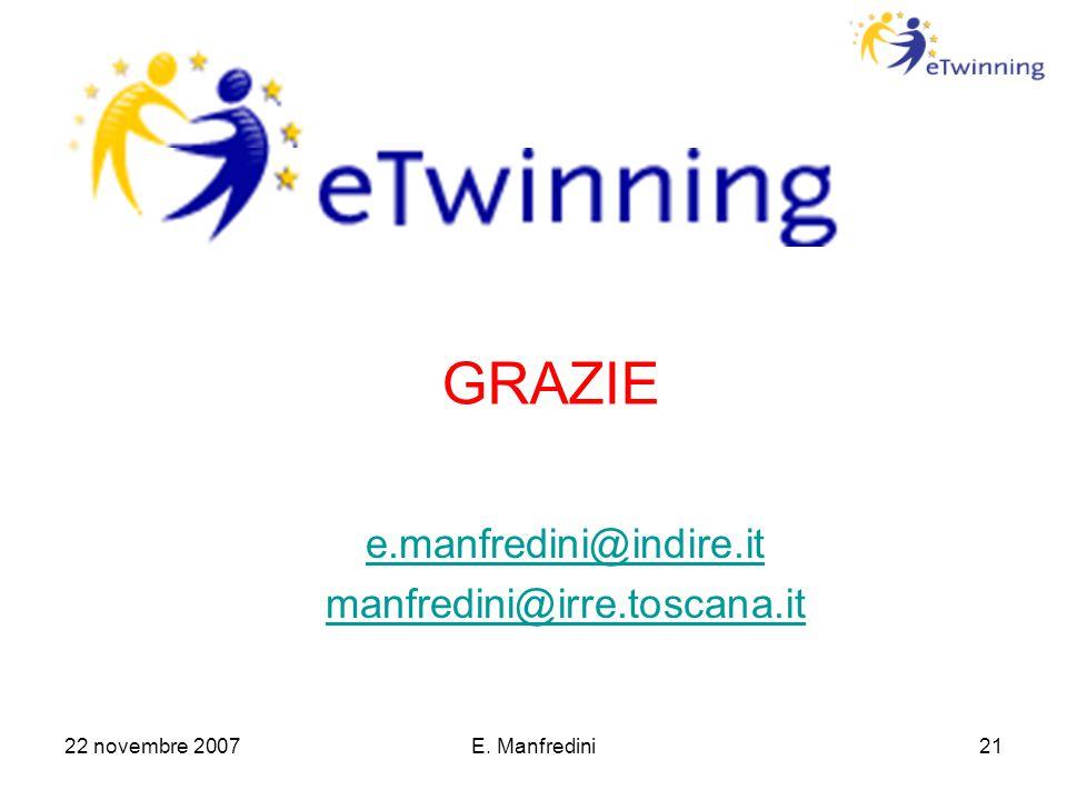 22 novembre 2007E. Manfredini21 GRAZIE e.manfredini@indire.it manfredini@irre.toscana.it