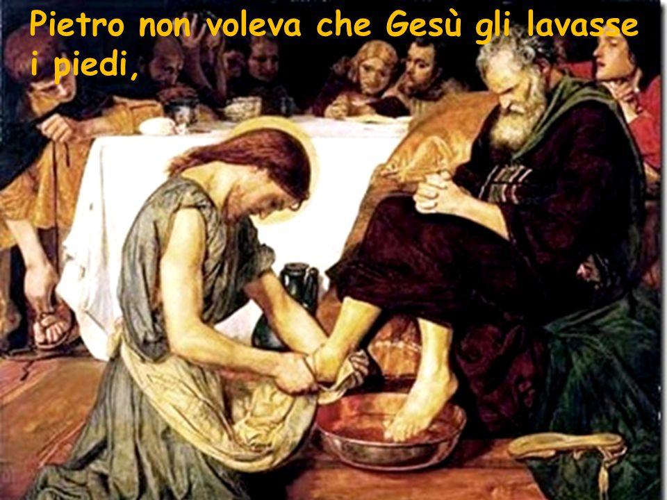 Pietro non voleva che Gesù gli lavasse i piedi,