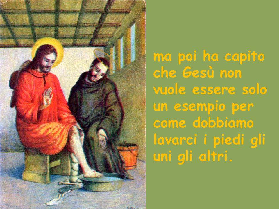 ma poi ha capito che Gesù non vuole essere solo un esempio per come dobbiamo lavarci i piedi gli uni gli altri.
