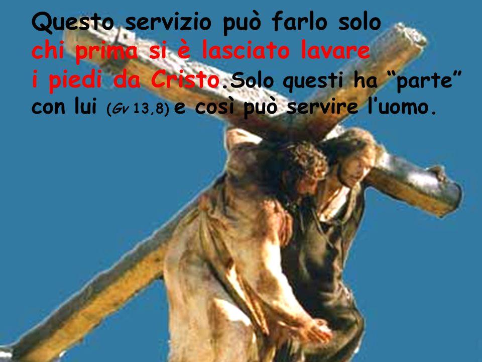 Questo servizio può farlo solo chi prima si è lasciato lavare i piedi da Cristo.