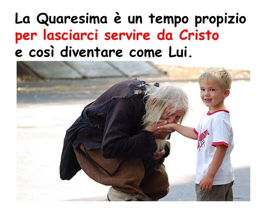 La Quaresima è un tempo propizio per lasciarci servire da Cristo e così diventare come Lui.