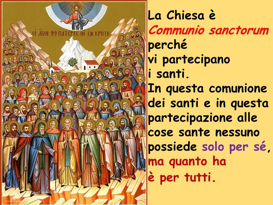 La Chiesa è Communio sanctorum perché vi partecipano i santi.