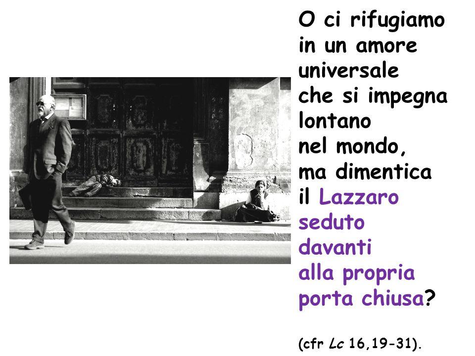 O ci rifugiamo in un amore universale che si impegna lontano nel mondo, ma dimentica il Lazzaro seduto davanti alla propria porta chiusa.