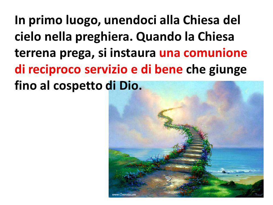 In primo luogo, unendoci alla Chiesa del cielo nella preghiera.