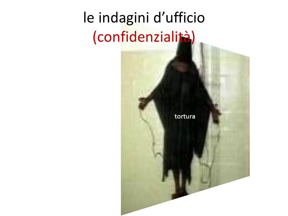tortura le indagini d'ufficio (confidenzialità) con convenzione