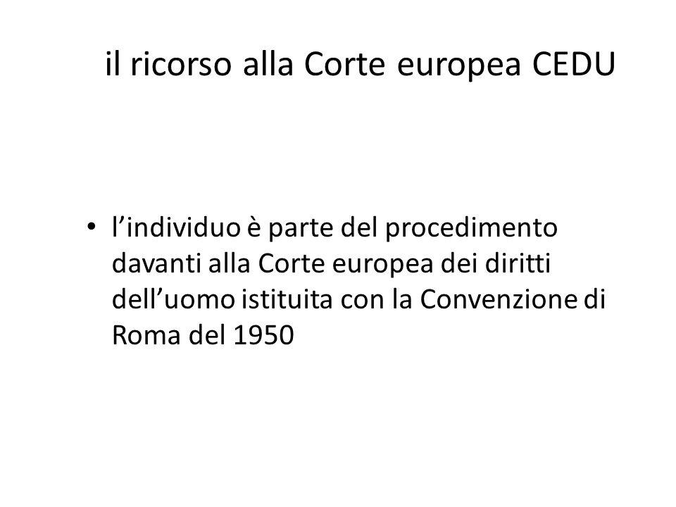 il ricorso alla Corte europea CEDU l'individuo è parte del procedimento davanti alla Corte europea dei diritti dell'uomo istituita con la Convenzione di Roma del 1950