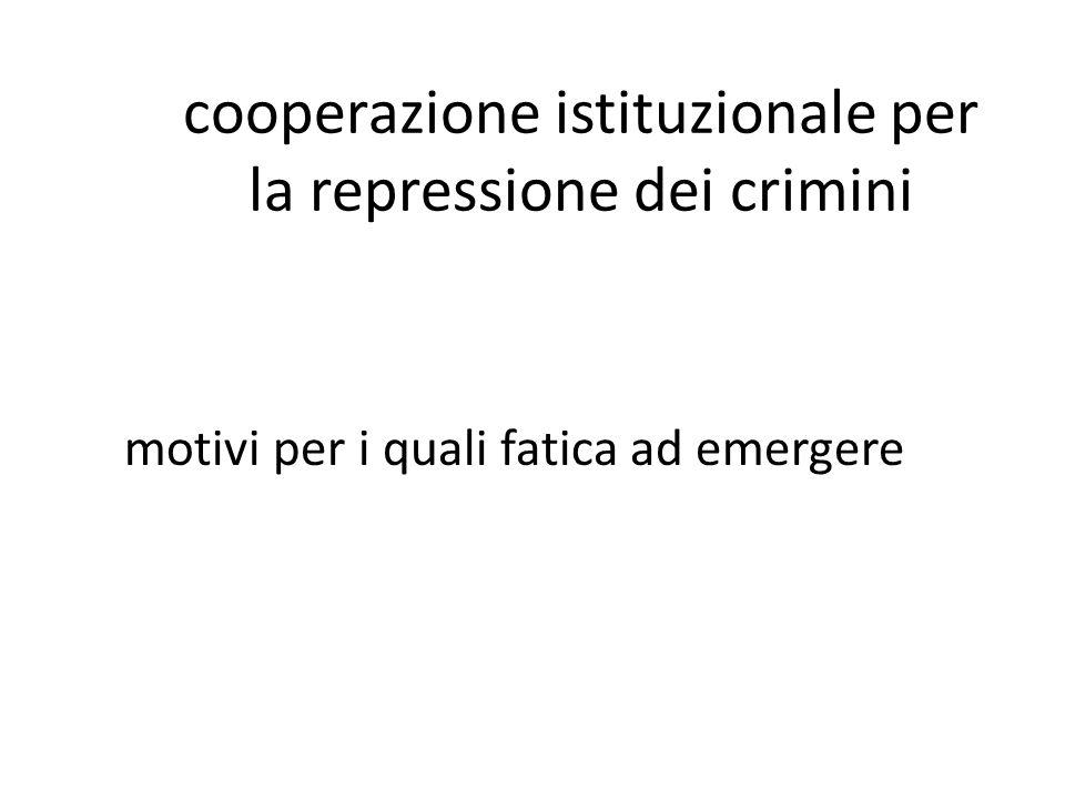 cooperazione istituzionale per la repressione dei crimini motivi per i quali fatica ad emergere